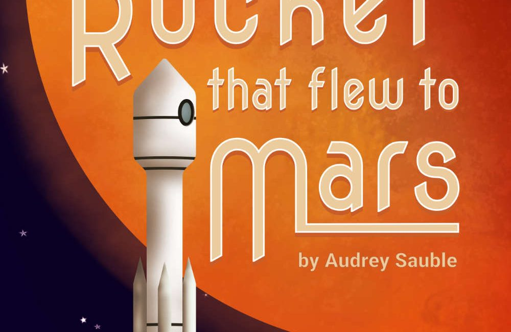 Children's Book Review: The Rocket that flew to Mars by Audrey Sauble