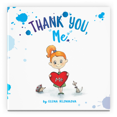 Attitude of Gratitude Powerful Children's Book: Thank you, Me.