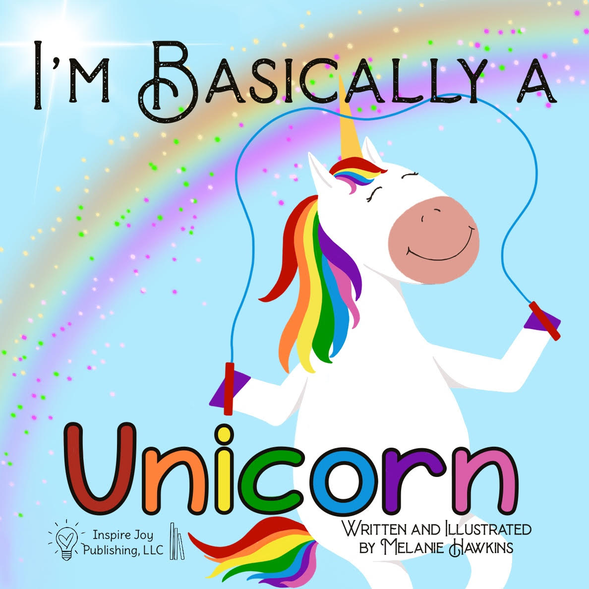 I'm Basically A Unicorn:  A Childrens Book About Being Unique