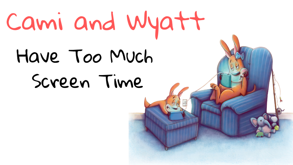 Kids Picture Book: Cami and Wyatt Have Too Much Screen Time