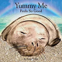 Yummy Me Feels So Good by Lion I Am Children's Book Review