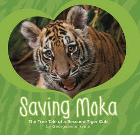 Saving Moka The True Tale of a Rescued Tiger Cub by Georgeanne Irvine