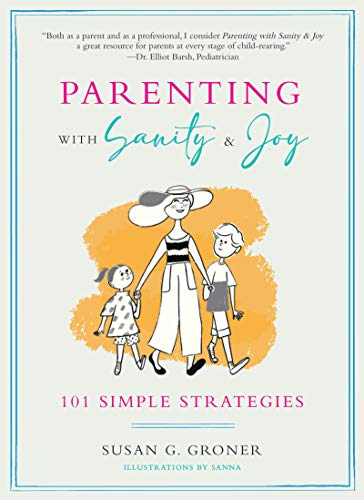Parenting with Sanity and Joy: 101 Simple Strategies