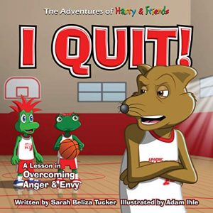 I Quit! A Children's Book With A Lesson in Overcoming Anger and Envy