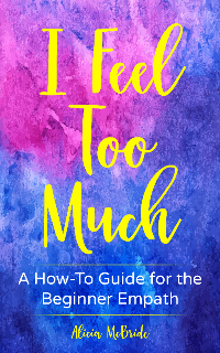 I Feel Too Much: A How-To Guide For The Beginner Empath Book Review